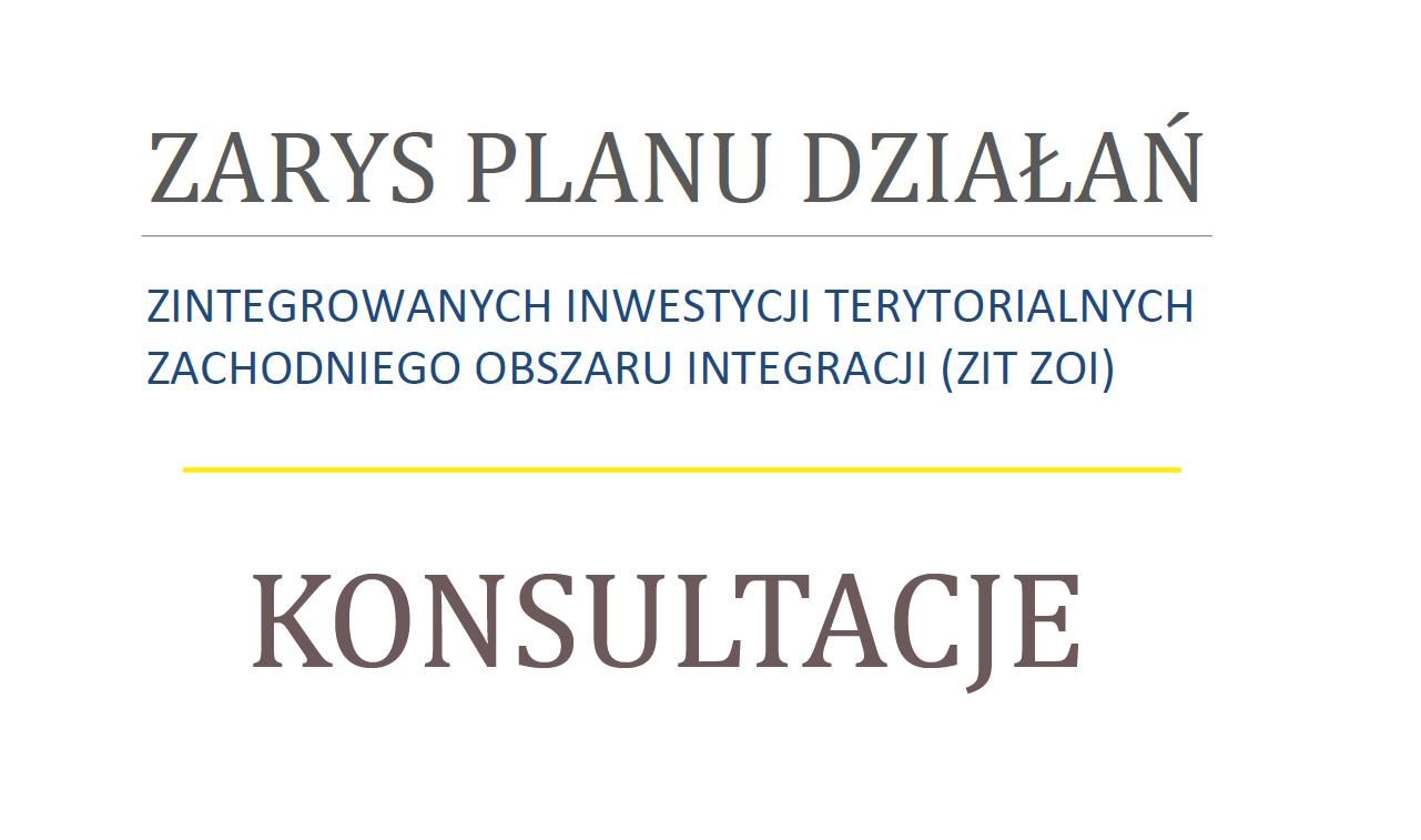 Konsultacje Zarysu Planu Działań Zintegrowanych Inwestycji Terytorialnych Zachodniego Obszaru Integracji