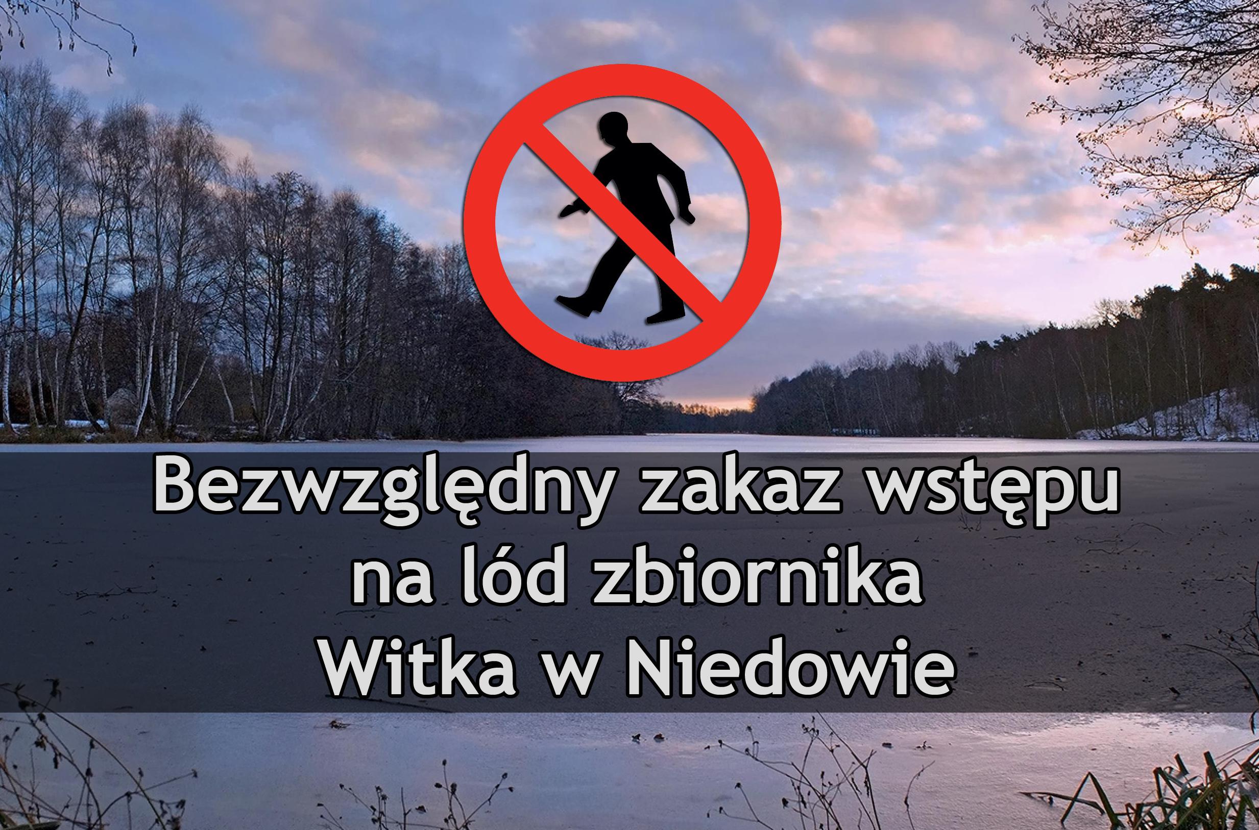 Bezwzględny zakaz wstępu na lód zbiornika Witka w Niedowie